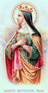 14 marca Święta Matylda Matylda von Ringelheim (Matylda Westfalska) urodziła się w 895 r. w Westfalii. Była córką księcia saskiego Teodoryka (Dietricha) i Reinhildy - pochodzącej z duńskiego rodu królewskiego. Matylda kształciła się i młode lata spędziła w klasztorze benedyktynek w Herford pod okiem babki ze strony ojca, także Matyldy - ksieni klasztoru. Lata tu spędzone będzie zawsze zaliczać do najpiękniejszych w życiu. Tu także zasmakowała w modlitwie i w służbie Bożej. Mając 14 lat, w 909 r., poślubiła Henryka Ptasznika, który w trzy lata potem został księciem Saksonii, a w roku 919 królem Niemiec. Znany jest w historii pod imieniem Henryka I (919-936). Życie królowej upływało w spokoju. Mąż dał jej zupełnie wolną rękę w czynieniu dobra. Dla Bożej chwały i dla dobra ubogich nie żałowała pieniędzy. Św. Matylda dała Henrykowi I pięcioro dzieci: Jadwigę, przyszłą żonę księcia Paryża Hugona Wielkiego, matkę Hugona Kapeta; następcę tronu Ottona, późniejszego cesarza Niemiec (Otton I Wielki, 962-973); Gerbergę, która wyszła za księcia Lotaryngii, a potem za króla Francji, Ludwika IV; Henryka I, późniejszego księcia Bawarii oraz św. Brunona I, od roku 953 arcybiskupa Kolonii. Z mężem swoim Matylda przeżyła jako wzorowa małżonka 25 lat. Po śmierci męża (2 lipca 936 r.) musiała patrzeć na wojnę domową, jaka wybuchła o tron królewski pomiędzy jej synami: Ottonem i Henrykiem. Zwycięzcą został Otton, a Henryk jako rekompensatę otrzymał księstwo bawarskie. Nowy władca wiele przykrości wyrządził matce, oskarżając ją o to, że jest zbyt rozrzutna na cele religijne. Sam jednak szafował państwowym majątkiem bez miary, gdyż prowadził stale wojny: najpierw ze swoim bratem, Henrykiem, potem z papieżem, z królem Czech i ze Słowianami na Wschodzie. Matylda cierpiała nad tym wszystkim. Popierała jednak syna w założeniu metropolii w Magdeburgu w roku 960 i zależnych od niej biskupstw: w Braniborze (Brandenburg), w Hobolinie (Hawelbergu) i w Oldenburgu, które były położone między Łabą a 