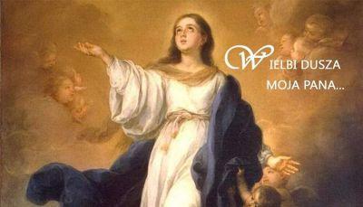UROCZYSTOŚĆ WNIEBOWZIĘCIA NAJŚWIĘTSZEJ MARYI PANNY.  Po zakończeniu życia ziemskiego Niepokalana Matka Boża została z duszą i ciałem wyniesiona do chwały niebieskiej. Wniebowzięcie Maryi przypomina ludzkości powołanie do chwały w niebie. / brewiarz.pl /  1 Słońca promienie jak szatą Cię stroją, Głowę Twą wieńczy światło gwiazd dwunastu, Księżyc swe blaski pod stopy Twe ściele, Panno przeczysta!  2 Śmierć zwyciężyłaś i grzech, i Otchłanie, Troszczysz się o nas siedząc przy Twym Synu; Ciebie wyznaje potężną Królową Niebo i ziemia.  3 Otocz opieką wyznawców Chrystusa, Bożej owczarni przywróć zbuntowanych, Tych, którzy trwają w śmiertelnych ciemnościach, Wezwij do światła.  4 Pociesz płaczących, ubogich i chorych, Skruchą przejętym uproś przebaczenie, Przywróć nadzieję zbawienia pewnego Wszystkim cierpiącym.  5 Bóg Cię, Maryjo, koroną obdarzył, Dla nas uczynił Matką i Królową; Jemu niech będzie podzięka i chwała W Trójcy Najświętszej. Amen. / hymn z dzisiejszej Jutrzni /
