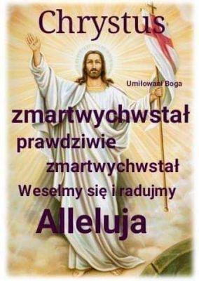 UROCZYSTOŚĆ ZMARTWYCHWSTANIA PAŃSKIEGO  Chrystus Zmartwychwstał! Niech ta prawda towarzyszy nam każdego dnia, abyśmy uwierzyli, że Ten, którego ukrzyżowano, żyje, działa i pragnie nas prowadzić do Ojca. On jest Drogą, Prawdą i Życiem! / brewiarz.pl/  1  Już wschodzi zorza poranna, Zabrzmiało niebo weselem I ziemia śpiewa radośnie, A piekło jęczy w udręce.  2  Bo Król tak bardzo potężny Zniweczył moce śmiertelne, Podeptał władzę Otchłani I więzy jeńców rozerwał.  3  Gdy kamień w grobie Go zamknął, A żołnierz czuwał u wejścia, Jaśniejąc blaskiem i chwałą Opuścił mroki żałobne.  4  Świetlisty anioł ogłasza, Że Pan zmartwychwstał prawdziwie, Zwyciężył płacz i cierpienie, Pokruszył piekła kajdany.  5  O stań się, Jezu, dla duszy Radością Paschy wieczystej I nas, wskrzeszonych Twą mocą, Do swego przyłącz orszaku.  6  Niech Ciebie, Panie promienny, Powstały z martwych po męce, I Twego Ojca, i Ducha Wysławia rzesza zbawionych. Amen. /Hymn z dzisiejszej  Jutrzni/